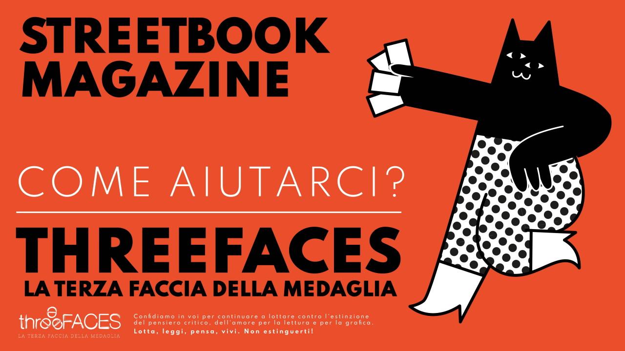 Come aiutarci (avendo qualcosa in cambio) || Three Faces e StreetBook Magazine